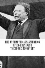 Omslag - The Attempted Assassination of Ex-President Theodore Roosevelt