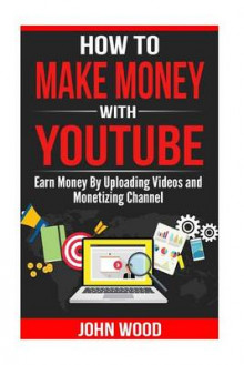 How to Make Money with Youtube av John Wood (Heftet)