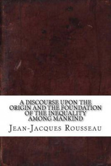 A Discourse Upon the Origin and the Foundation of the Inequality Among Mankind av Jean-Jacques Rousseau (Heftet)