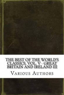 The Best of the World's Classics, Vol. V - Great Britain and Ireland III av Various Authors (Heftet)