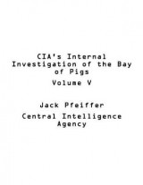 Omslag - CIA's Internal Investigation of the Bay of Pigs Volume V