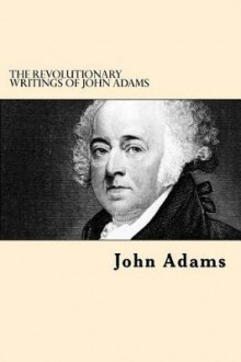The Revolutionary Writings of John Adams av John Adams (Heftet)