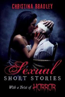 Sexual Short Stories with a Twist of Horror av Christina Bradley og Bradley (Heftet)