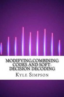 Modifying, Combining Codes and Soft-Decision Decoding av Kyle Simpson (Heftet)