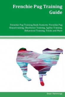Frenchie Pug Training Guide Frenchie Pug Training Book Features av Brian Hemmings (Heftet)