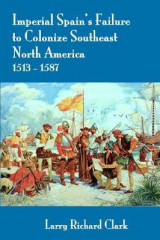 Omslag - Imperial Spain's Failure to Colonize Southeast North America 1513-1587