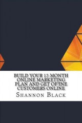 Omslag - Build Your 12-Month Online Marketing Plan and Get Of?ine Customers Online