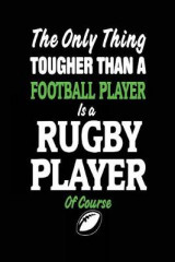 Omslag - The Only Thing Tougher Than a Football Player Is a Rugby Player of Course