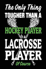 Omslag - The Only Thing Tougher Than a Hockey Player Is a Lacrosse Player of Course