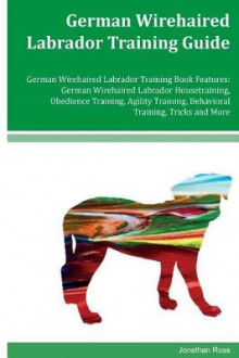 German Wirehaired Labrador Training Guide German Wirehaired Labrador Training Book Features av Jonathan Ross (Heftet)