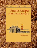 Omslag - Little House on the Prairie Museum's Prairie Recipes and Kitchen Antiques