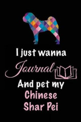Omslag - I Just Wanna Journal and Pet My Chinese Shar Pei