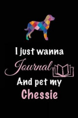 Omslag - I Just Wanna Journal and Pet My Chessie