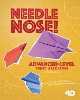 Omslag - Needle Nose! Advanced-Level Paper Airplanes