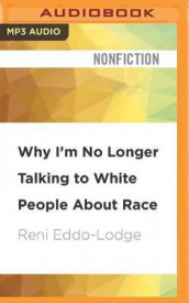 Why I'm No Longer Talking to White People about Race av Reni Eddo-Lodge (Lydbok-CD)