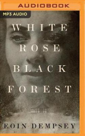 White Rose, Black Forest av Eoin Dempsey (Lydbok-CD)