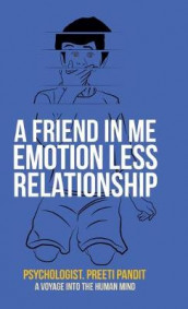 A Friend in Me Emotion Less Relationship av Psychologist Preeti Pandit (Innbundet)