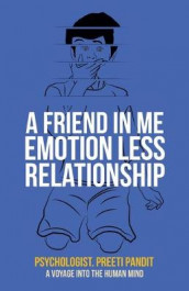 A Friend in Me Emotion Less Relationship av Psychologist Preeti Pandit (Heftet)