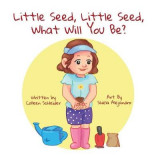Omslag - Little Seed, Little Seed, What Will You Be?