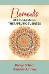 Elements of a Successful Therapeutic Business av Kate Mackinnon og Robyn Scherr (Heftet)
