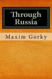 Through Russia av Maxim Gorky (Heftet)