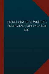 Omslag - Diesel Powered Welding Equipment Safety Check Log (Logbook, Journal - 124 Pages,
