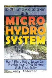 Go Off Grid and Go Green with Micro Hydro System av Andy Anderson (Heftet)