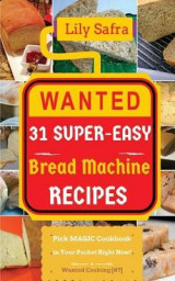 Omslag - Wanted! 31 Super-Easy Bread Machine Recipes