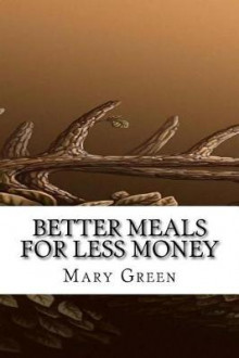 Better Meals for Less Money av Mary Green (Heftet)