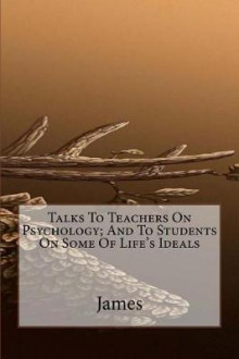 Talks to Teachers on Psychology; And to Students on Some of Life's Ideals av James (Heftet)