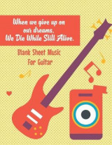 Omslag - Blank Sheet Music for Guitar-When We Give Up on Our Dreams, We Die While Still a