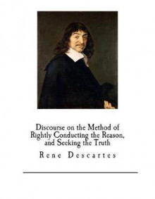 Discourse on the Method of Rightly Conducting the Reason, and Seeking the Truth av Rene Descartes (Heftet)
