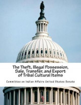 Omslag - The Theft, Illegal Possession, Sale, Transfer, and Export of Tribal Cultural Items