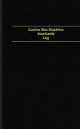 Omslag - Casino Slot Machine Mechanic Log (Logbook, Journal - 96 Pages, 5 X 8 Inches)