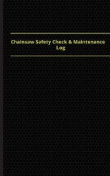 Omslag - Chainsaw Safety Check & Maintenance Log (Logbook, Journal - 96 Pages, 5 X 8 Inch