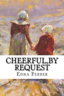 Cheerful, by Request av Edna Ferber (Heftet)
