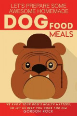 Omslag - Let's Prepare Some Awesome Homemade Dog Food Meals