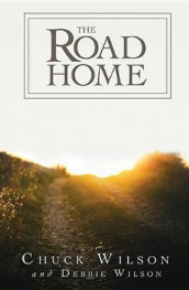 The Road Home av Chuck Wilson og Debbie Wilson (Heftet)