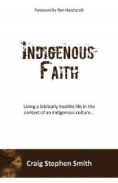 Indigenous Faith av Craig Stephen Smith (Heftet)