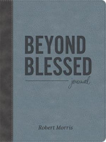 Beyond Blessed (Journal) av Robert Morris (Innbundet)