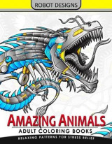 Omslag - Amazing Animal Adult Coloring Book Robot Design