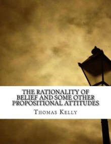 The Rationality of Belief and Some Other Propositional Attitudes av Thomas Kelly (Heftet)