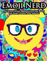 Omslag - Emoji Nerd an Everything Emoji Coloring Book for Kids, Teens, and Adults!