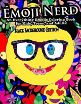Omslag - Emoji Nerd- An Everything Emojis Coloring Book for Kids, Teens, and Adults!
