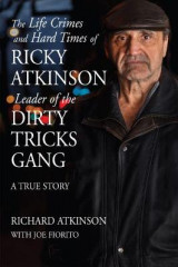 Omslag - The Life Crimes and Hard Times of Ricky Atkinson, Leader of the Dirty Tricks Gang