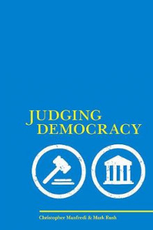 Judging Democracy av Christopher P. Manfredi og Mark Rush (Heftet)
