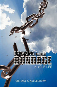 Breaking Through Bondage in Your Life av Florence A Adegboruwa (Heftet)