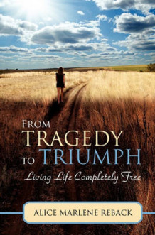 From Tragedy to Triumph av Alice Marlene Reback (Heftet)