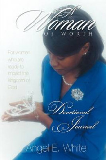 A Woman of Worth - Devotional Journal av Angel E White (Heftet)