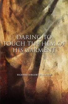 Daring to Touch the Hem of His Garment av Richard Vincent D'Alessio (Heftet)